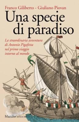 Una specie di paradiso La straordinaria avventura di Antonio Pigafetta nel primo viaggio intorno al mondo